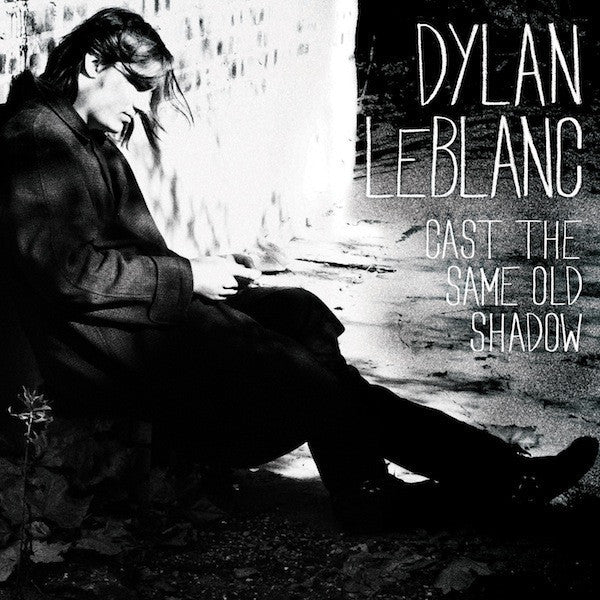 Dylan Le Blanc - Cast The Same Old Shadow