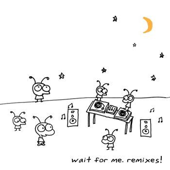 Wait For Me. Remixes! - Digital