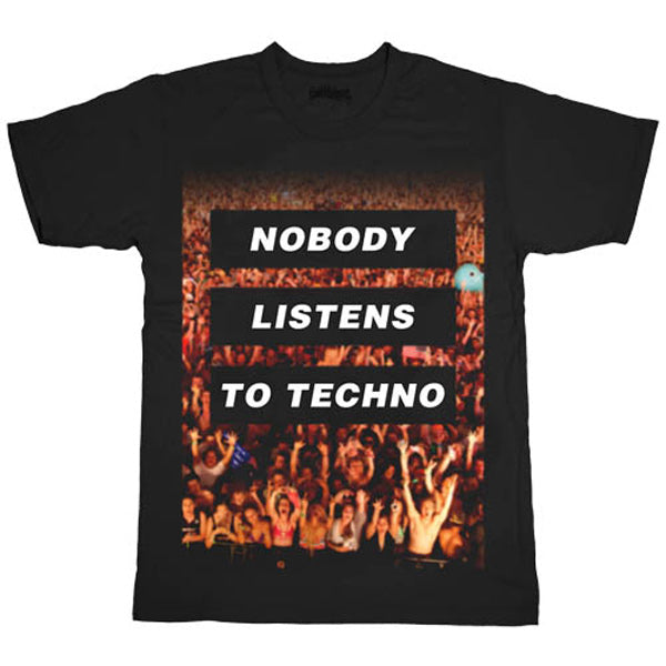 Black Nobody Listens To Techno T-Shirt