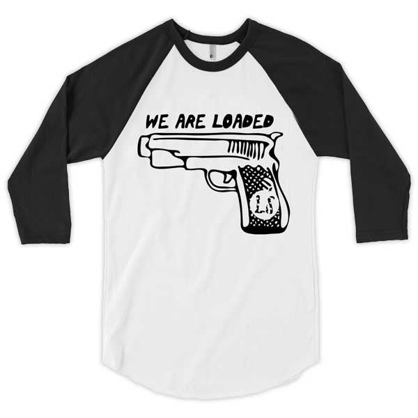WE ARE LOADED RAGLAN T-SHIRT
