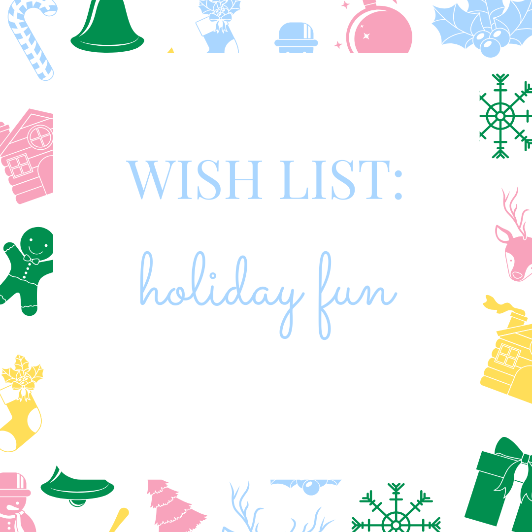Wish List: Holiday Fun