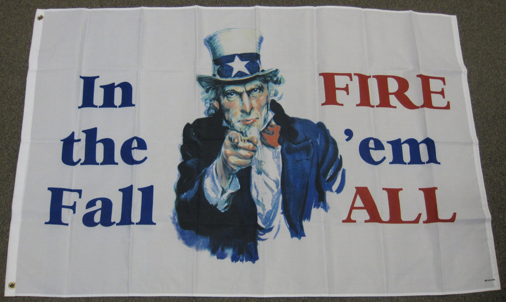 "3'X5' ""In The Fall Fire 'Em All""  Polyester Flag Uncle Sam Politics"