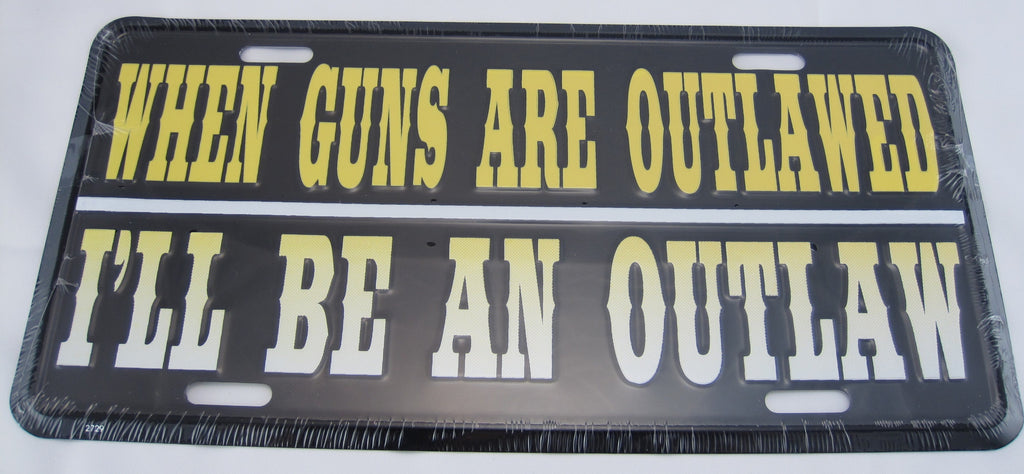 When guns are outlawed I'll be an outlaw license plate