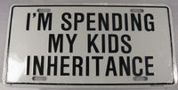 Im Spending My Kids Inheritance Retired Aluminum Embossed License Plate