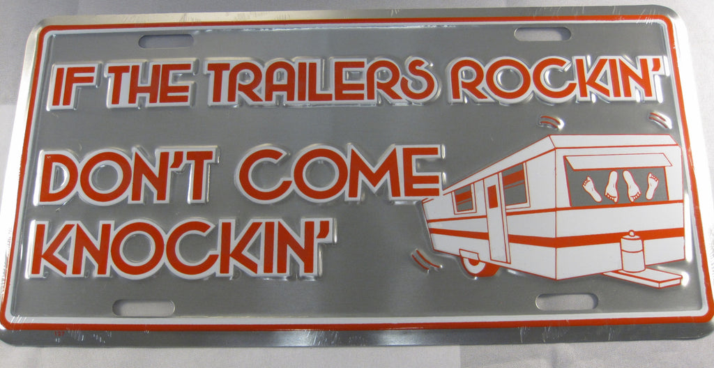 If The Trailers Rockin Dont Come Knockin Aluminum Embossed License Plate