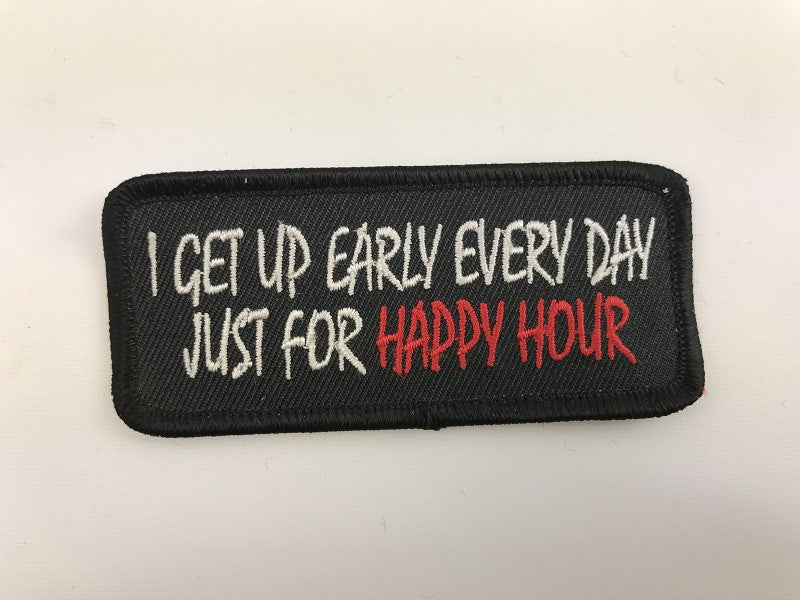 "1 1/2"" X 3 1/2"" I Get Up Early Every Day Just For Happy Hour Embroidered Patch"