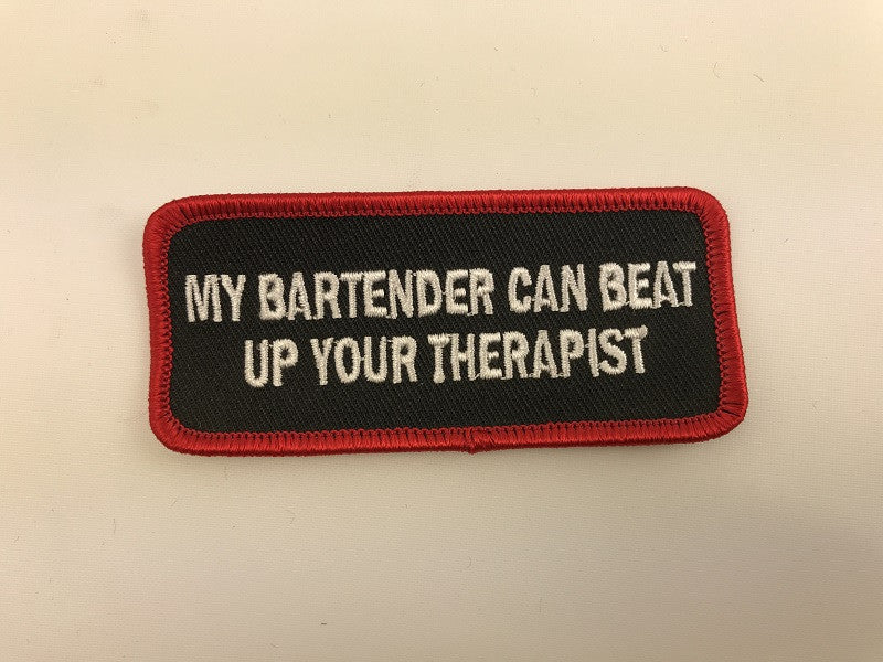 "1 1/2"" X 3 1/2""  My Bartender Can Beat Up Your Therapist Embroidered Patch"