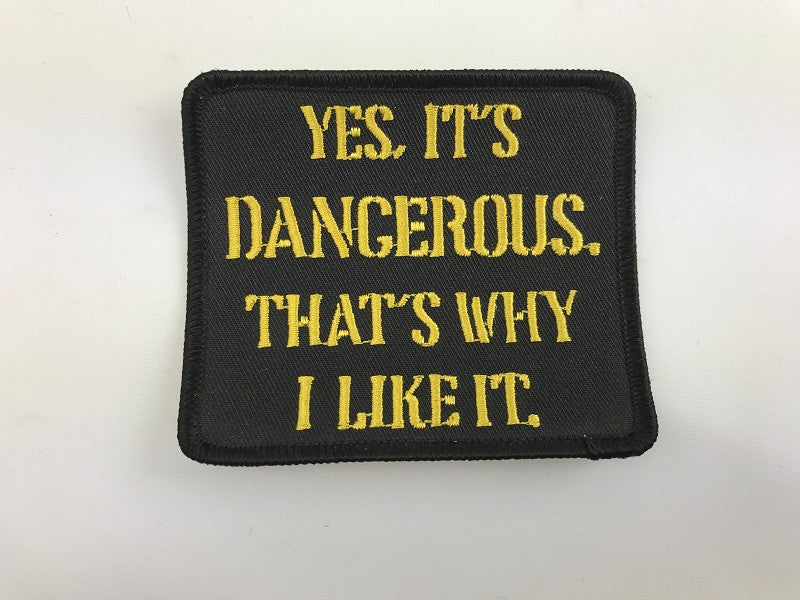 "3"" X 3 1/2"" Yes, It's Dangerous. That's Why I Like It Embroidered Patch"