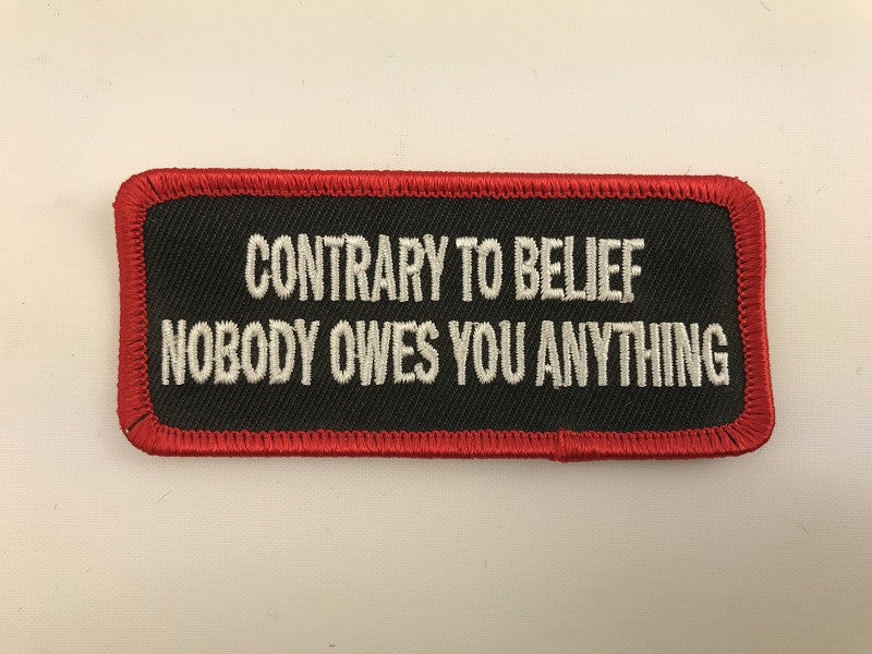 "1 1/2"" X 3 1/2"" Contrary To Belief Nobody Owes You Anything Embroidered Patch"
