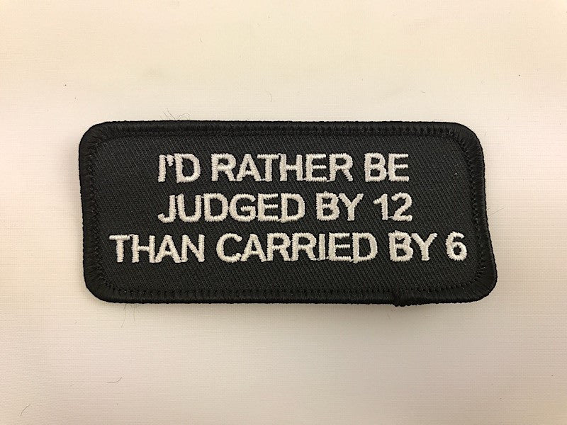 "1 1/2"" X 3 1/2"" I'd Rather Be Judged By 12 Than Carried By 6  Embroidered Patch"