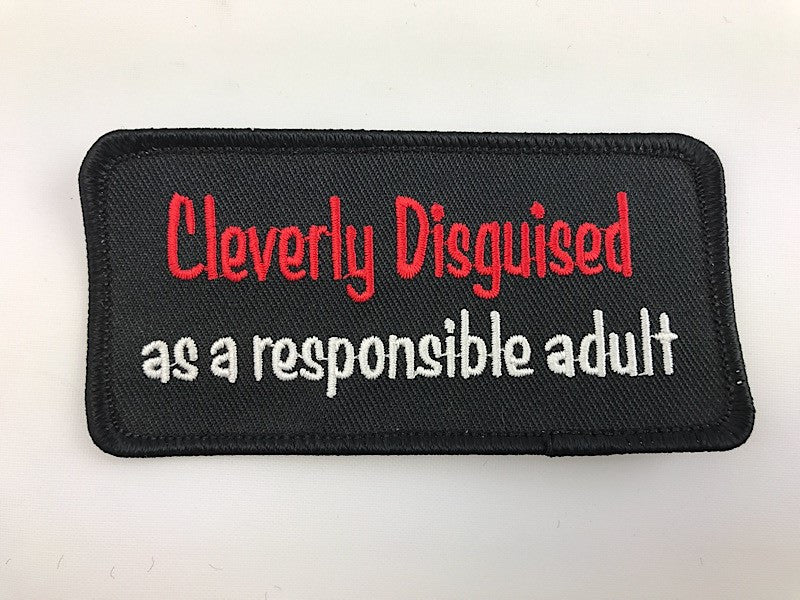 "2"" X 4"" Cleverly Disguised as a Responsible Adult Embroidered Patch"