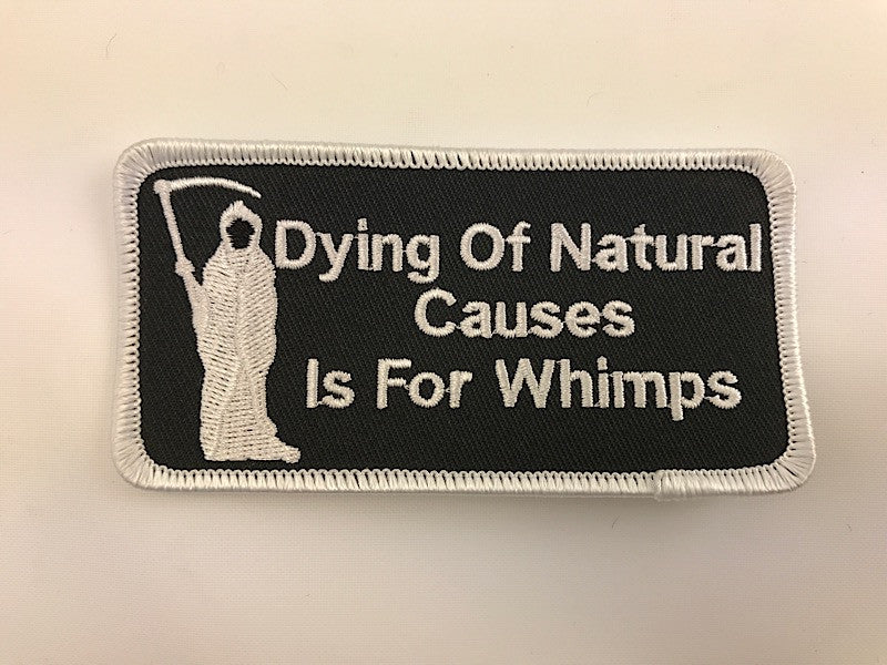 "2"" X 4"" Dying Of Natural Causes Is For Wimps Embroidered Patch"