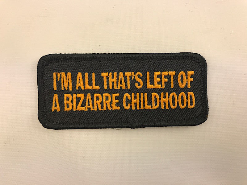 "1 1/2"" X 3 1/2"" I'm All That's Left Of A Bizarre Childhood Patch Embroidered Patch"