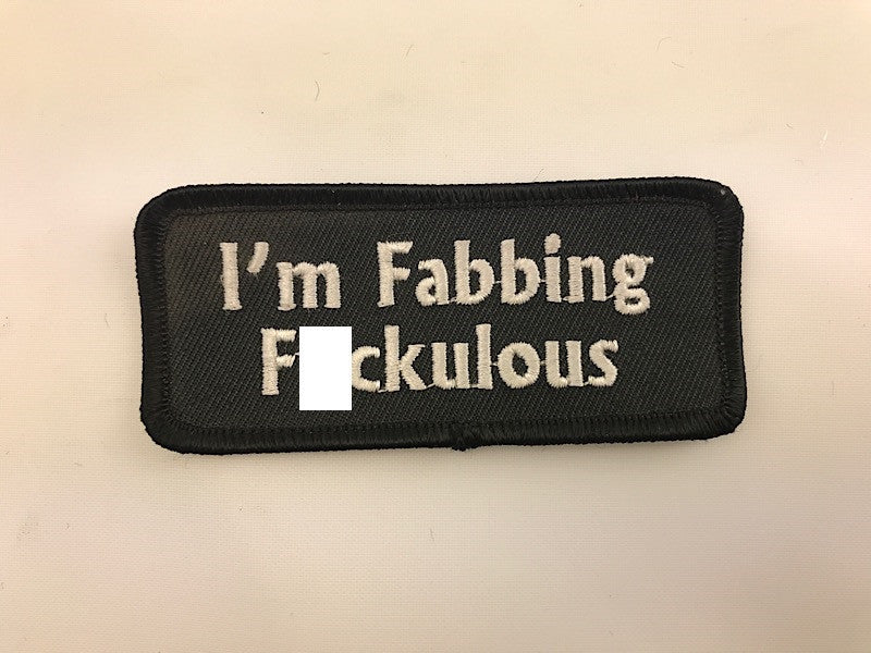 "1 1/2"" X 3 1/2"" I'm Fabbing Fuckulous Embroidered Patch"