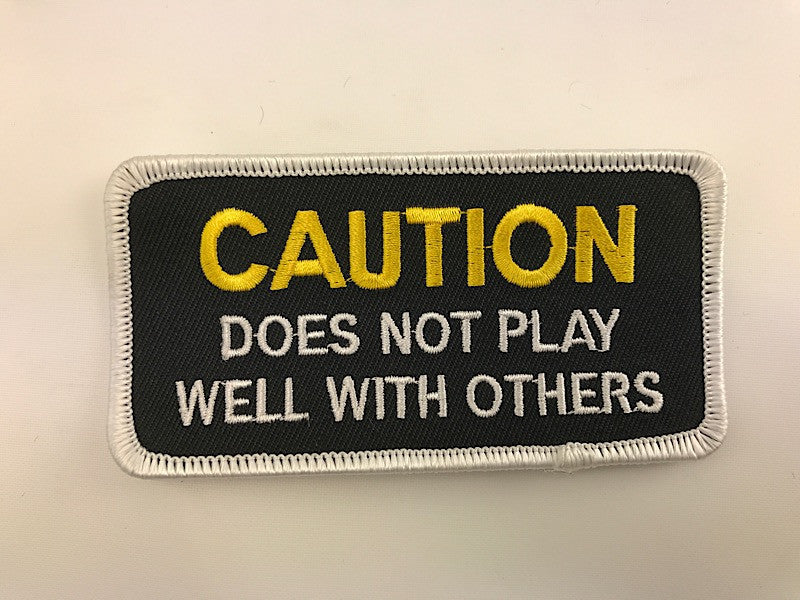 "2"" X 4""Caution Does Not Play Well With Others Embroidered Patch"