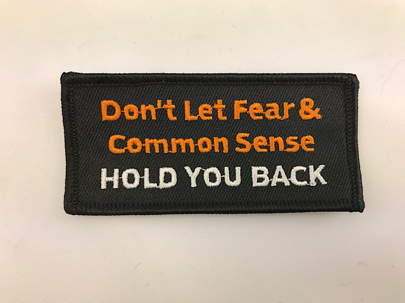 "1 3/4"" X 3 1/2"" Don't Let Fear & Common Sense Hold You Back Embroidered Patch"