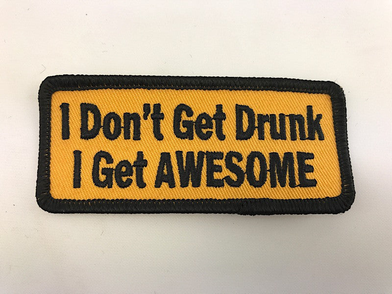 "1 1/2"" X 3 1/2""  I dont Get Drunk I get AWESOME Embroidered Patch"