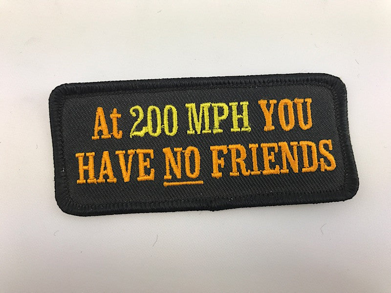 "1 1/2"" X 3 1/2"" At 200 MPH You Have No Friends Embroidered Patch"