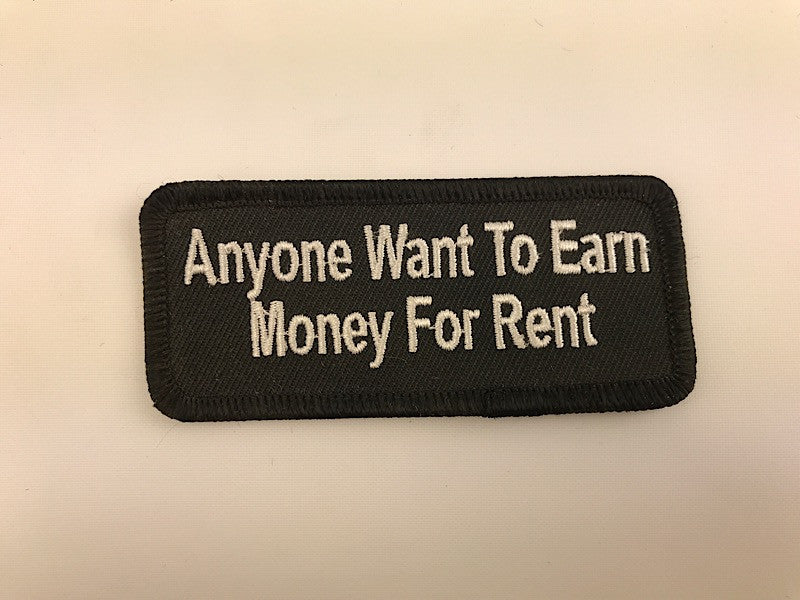 "1 1/2"" X 3 1/2"" Anyone Want To Earn Money For Rent Embroidered Patch"