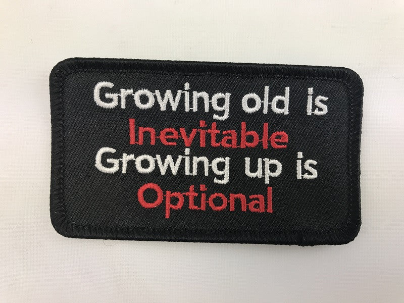 "2"" X 3 1/2"" Growing Old Is Inevitable Growing Up Is Optional Embroidered Patch"