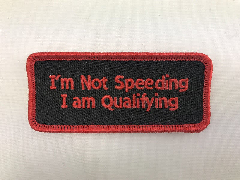 "1 1/2"" X 3 1/2"" I'm Not Speeding I Am Qualifying Embroidered Patch"