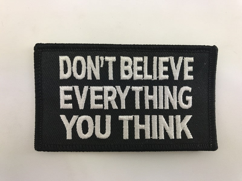 "2"" X 3 1/2"" Don't Believe Everything You Think Embroidered Patch"