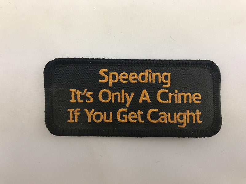 "1 1/2"" X 3 1/2"" Speeding It's Only A Crime If You Get Caught Embroidered Patch"