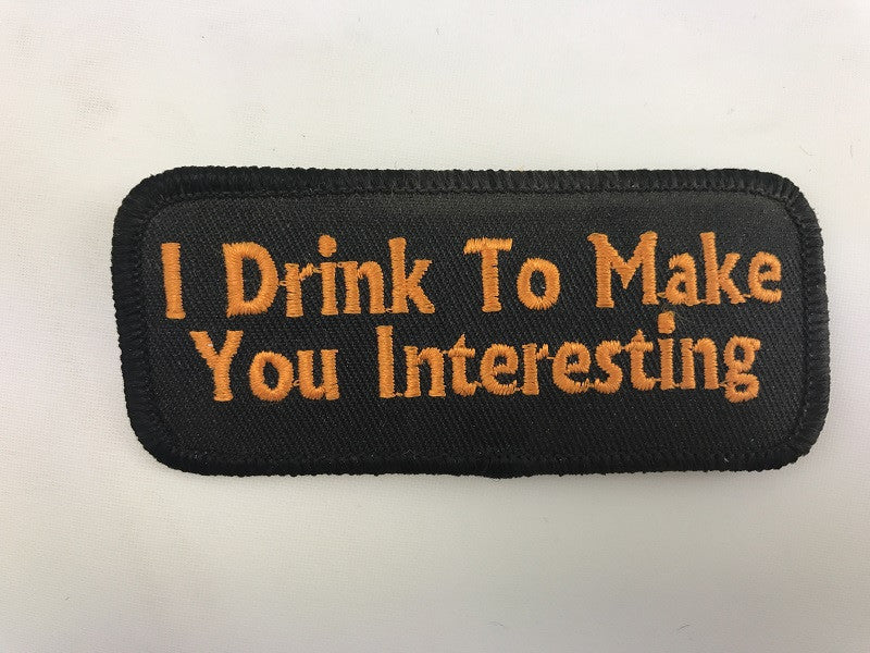 "1 1/2"" X 3 1/2""  I Drink To Make You Interesting Embroidered Patch"