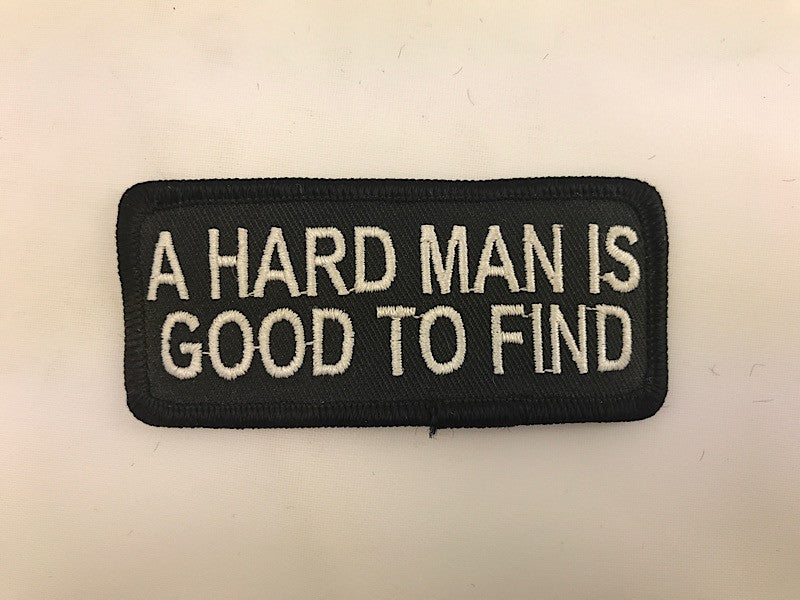 "1 1/2"" X 3 1/2"" A Hard Man Is Good To Find Embroidered Patch"