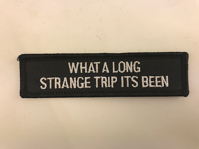 "1"" X 4"" What A Long Strange Trip Its Been Embroidered Patch"