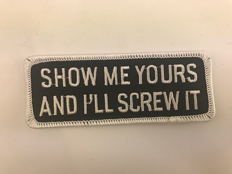 "1 1/2"" X 4"" Show Me Yours And I'll Screw It Embroidered Patch"