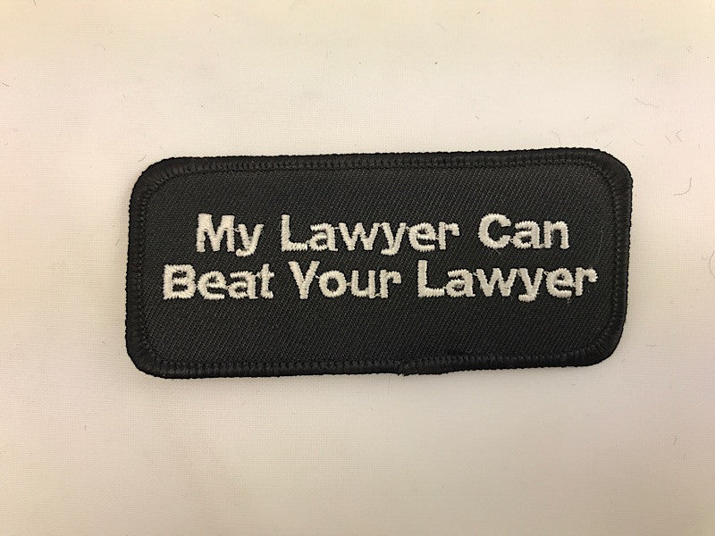 "1 1/2"" X 3 1/2"" My Lawyer Can Beat Your Lawyer Embroidered Patch"