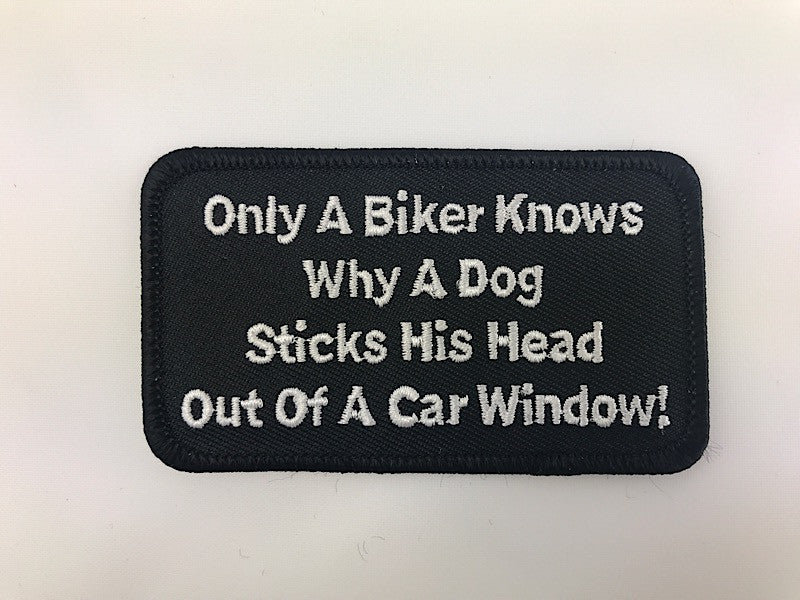 "2"" X 3 1/2"" Only A Biker Knows Why A Dog Sticks His Head Out Of A Car Window! Embroidered Patch"