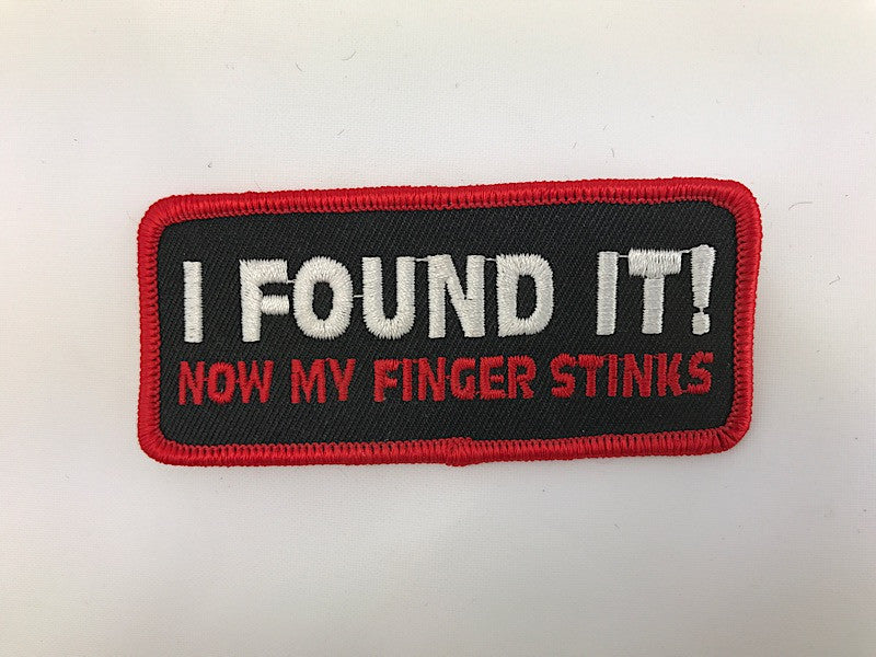 "1 1/2"" X 3 1/2"" I Found It! Now My Fingers Stinks Embroidered Patch"