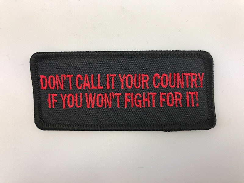 "1 1/2"" X 3 1/2"" Don't Call It Your Country If You Won't Fight For IT! Embroidered Patch"