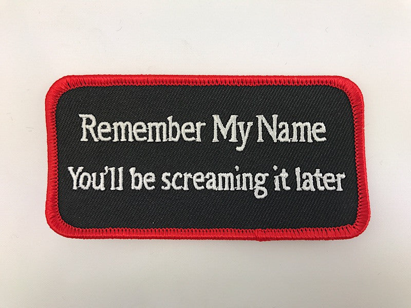 "2"" X 4"" Remember My Name You'll Be Screaming It Later Embroidered Patch"