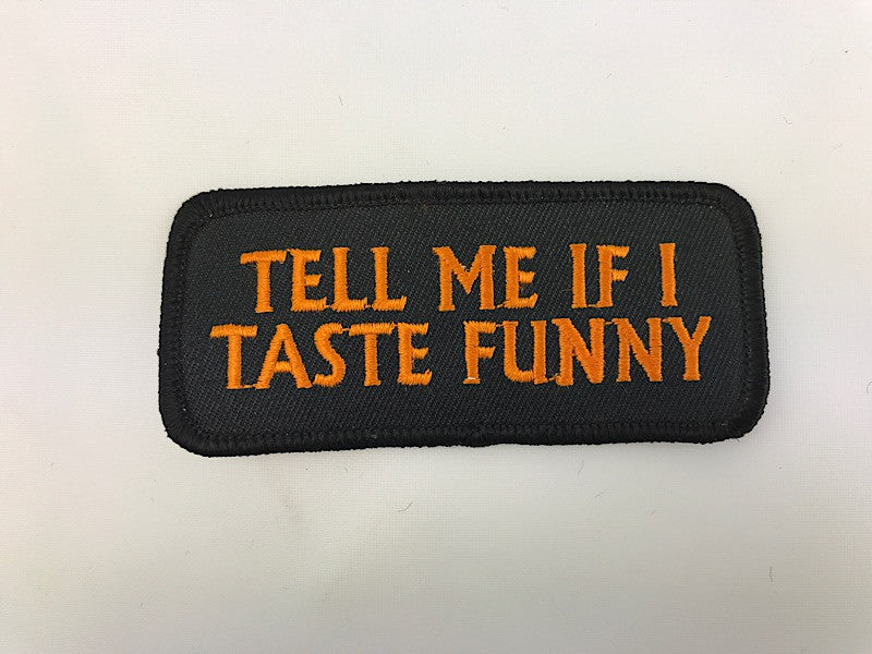 "1 1/2"" X 3 1/2"" Tell Me If I Taste Funny Embroidered Patch"