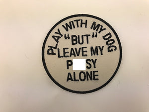 "3"" Play With My Dog ""But"" Leave My Pussy Alone Embroidered Patch"