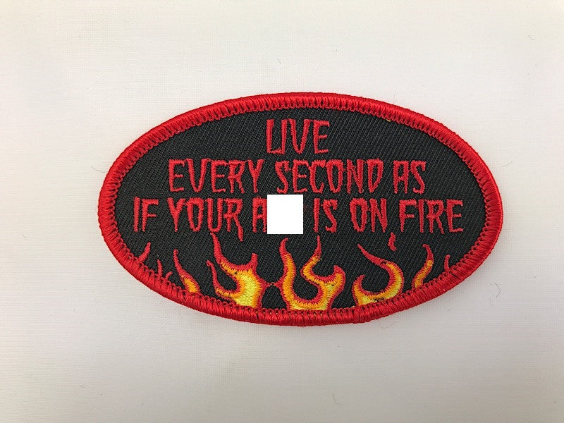 "2"" X 3 1/2"" Live Every Second As If Your Ass Is On Fire Embroidered Patch"