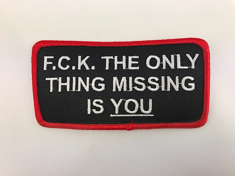 "2"" X 3 3/4"" F.C.K The Only Thing Missing Is You Embroidered Patch"