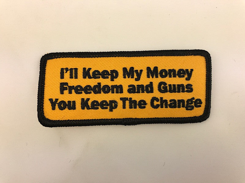 "1 1/2"" X 3 1/2"" I'll Keep My Money Freedom And Guns You Keep The Change Embroidered Patch"