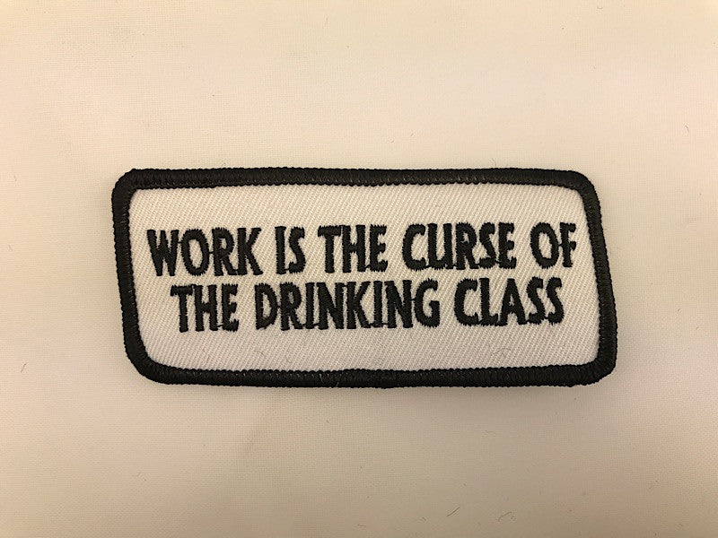 "1 1/2"" X 3 1/2"" Work Is The Curse Of The Drinking Class Embroidered Patch"