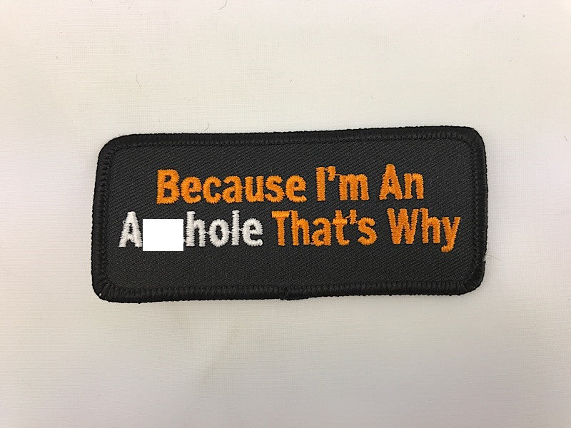 "1 1/2"" X 3 1/2"" Because I'm An Asshole That's Why Embroidered Patch"