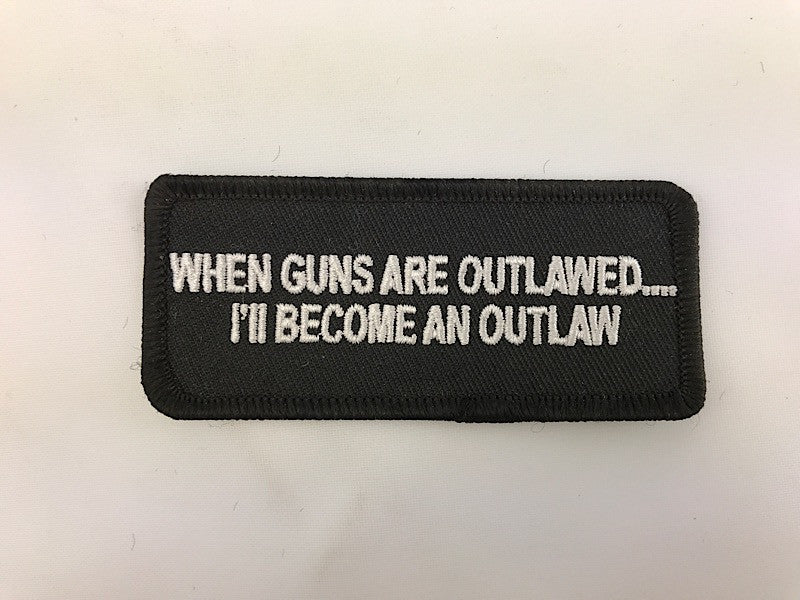 "1 1/2"" X 3 1/2"" When Guns Are Outlawed... I'll Become An Outlaw Embroidered Patch"