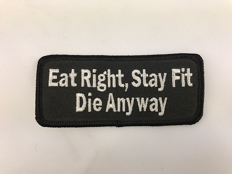 "1 1/2"" X 3 1/2"" Eat Right, Stay Fit Die Anyway Embroidered Patch"