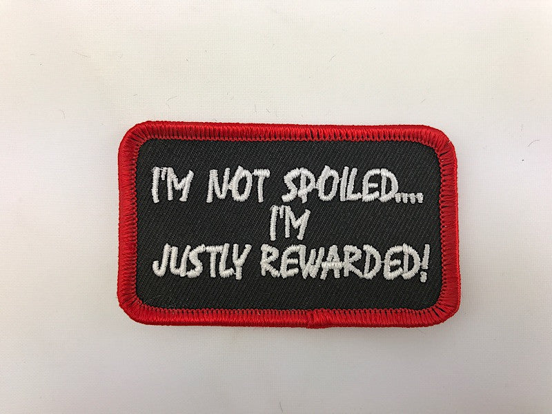 "1 3/4"" X 3"" I'm Not Spoiled... I'm Justly Rewarded! Embroidered Patch"