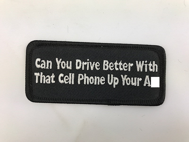 ''1 1/2'''' X 3 1/2'''' Can You Drive Better With That CELL PHONE up Your Ass Embroidered Patch''
