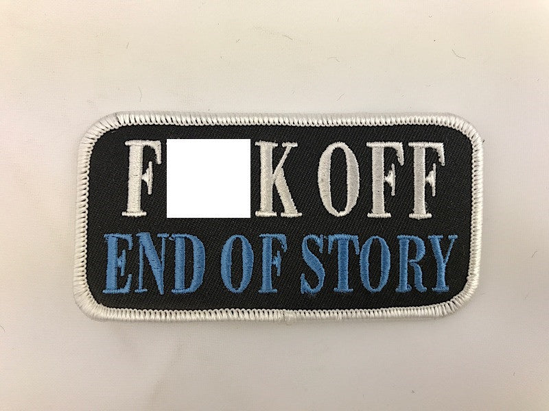 "2"" X 4"" Fuck Off End Of Story Embroidered Patch"