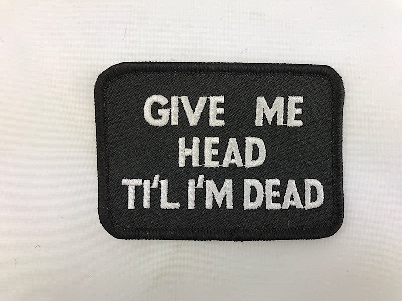 "2 1/4"" X 3 1/4"" Give Me Head Ti'l I'm Dead Embroidered Patch"