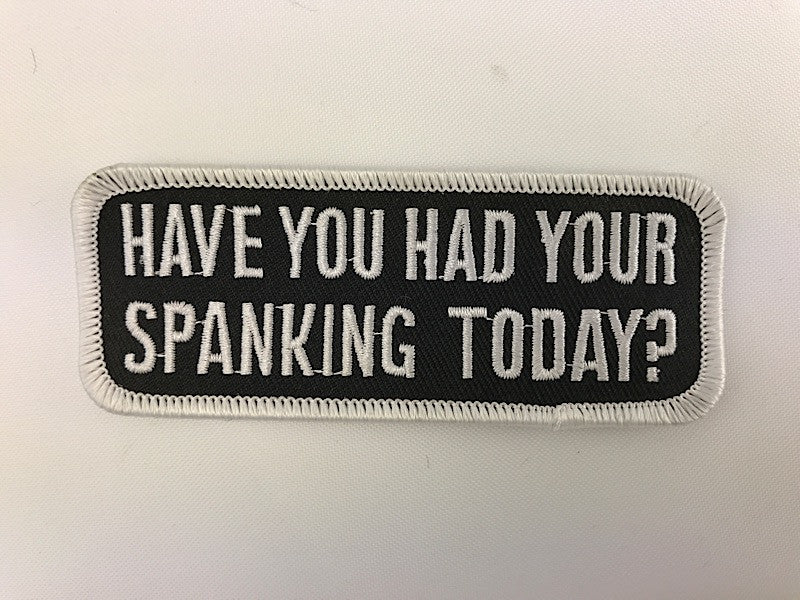 "1 1/2"" X 3 1/2"" Have You Had Your Spanking Today? Embroidered Patch"